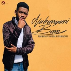 Mashaya - Nabangani Bam ft. Shabba CPT & Ntandazo P